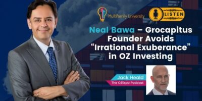 "Neal Bawa – Grocapitus Founder Avoids ""Irrational Exuberance"" in OZ Investing"