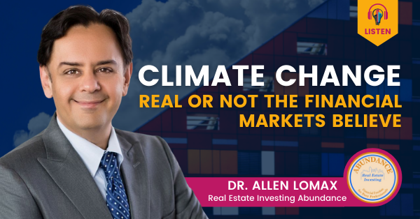 Climate Change – Real or Not, the Financial Markets Believe and are Reponding